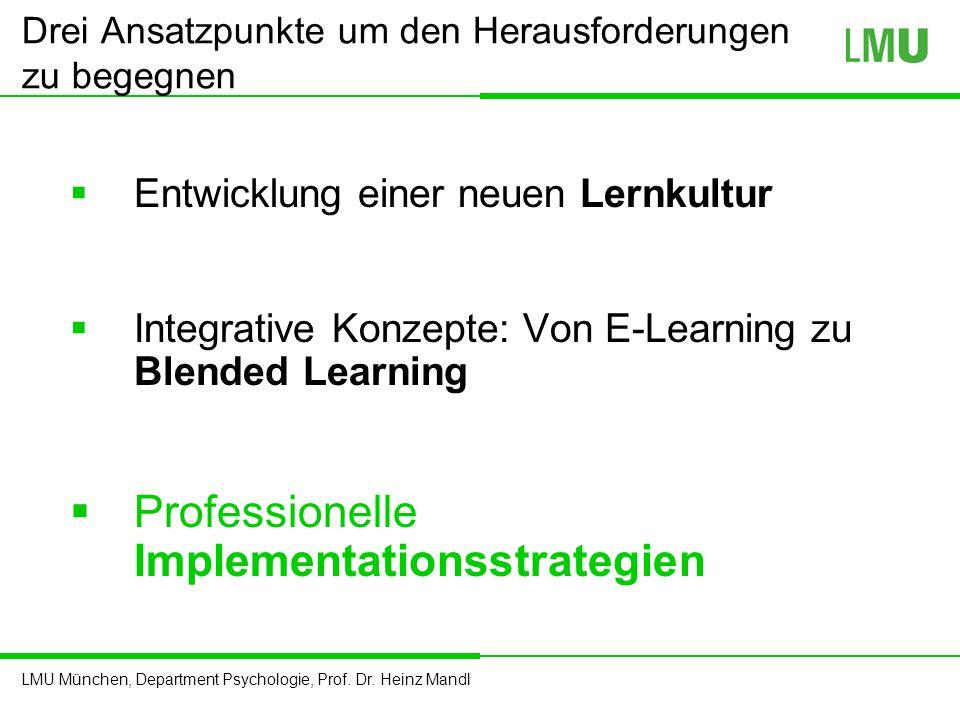 LMU München, Department Psychologie, Prof. Dr. Heinz Mandl  Entwicklung einer neuen Lernkultur  Integrative Konzepte: Von E-Learning zu Blended Lear