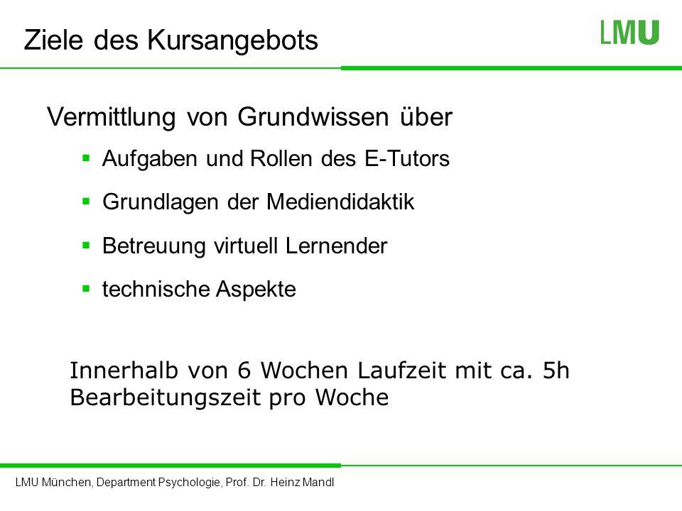 LMU München, Department Psychologie, Prof. Dr. Heinz Mandl Ziele des Kursangebots Vermittlung von Grundwissen über  Aufgaben und Rollen des E-Tutors