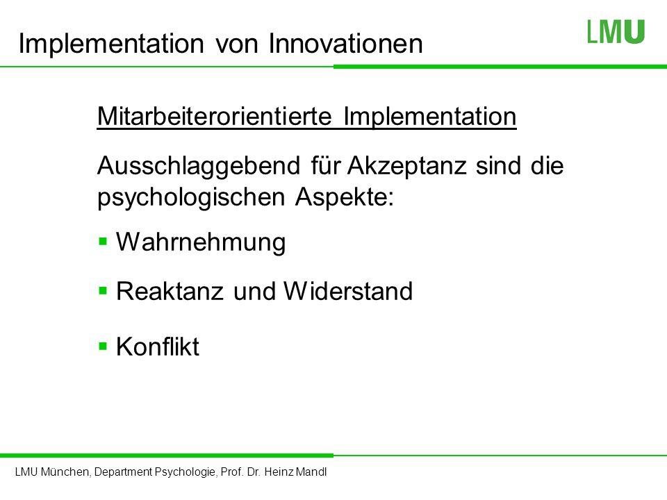 LMU München, Department Psychologie, Prof. Dr. Heinz Mandl Mitarbeiterorientierte Implementation Ausschlaggebend für Akzeptanz sind die psychologische
