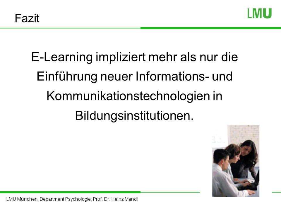 LMU München, Department Psychologie, Prof. Dr. Heinz Mandl E-Learning impliziert mehr als nur die Einführung neuer Informations- und Kommunikationstec
