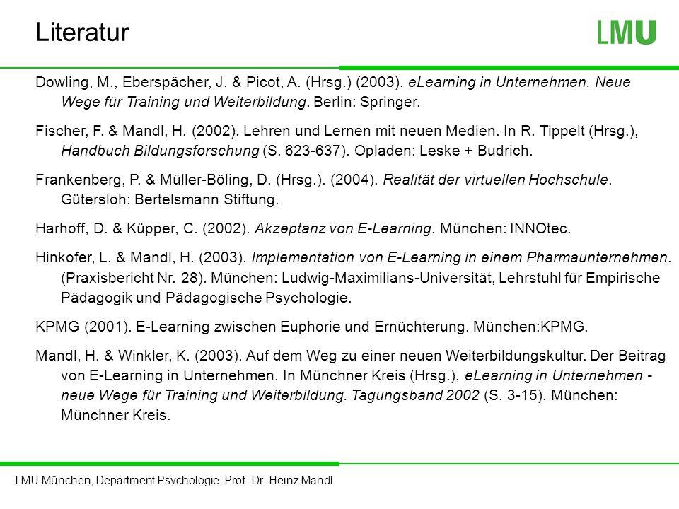 LMU München, Department Psychologie, Prof. Dr. Heinz Mandl Literatur Dowling, M., Eberspächer, J. & Picot, A. (Hrsg.) (2003). eLearning in Unternehmen
