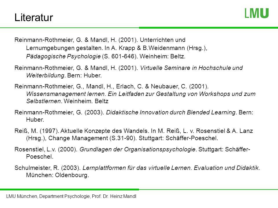 LMU München, Department Psychologie, Prof. Dr. Heinz Mandl Reinmann-Rothmeier, G. & Mandl, H. (2001). Unterrichten und Lernumgebungen gestalten. In A.