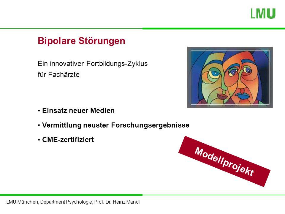 LMU München, Department Psychologie, Prof. Dr. Heinz Mandl Bipolare Störungen Ein innovativer Fortbildungs-Zyklus für Fachärzte Einsatz neuer Medien V
