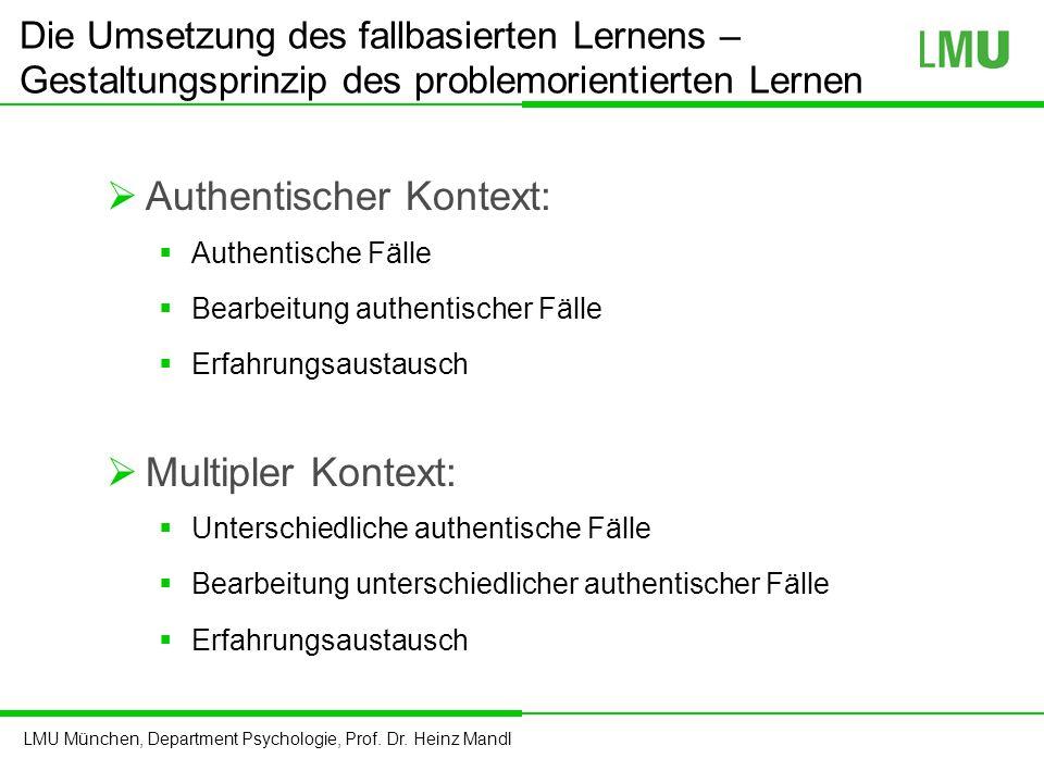 LMU München, Department Psychologie, Prof. Dr. Heinz Mandl Die Umsetzung des fallbasierten Lernens – Gestaltungsprinzip des problemorientierten Lernen