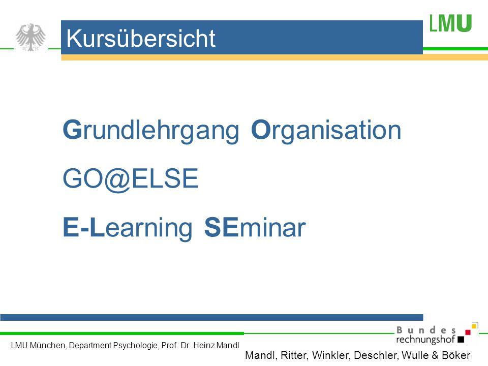 LMU München, Department Psychologie, Prof. Dr. Heinz Mandl Grundlehrgang Organisation GO@ELSE E-Learning SEminar Kursübersicht Mandl, Ritter, Winkler,