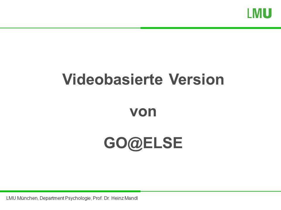 LMU München, Department Psychologie, Prof. Dr. Heinz Mandl Videobasierte Version von GO@ELSE