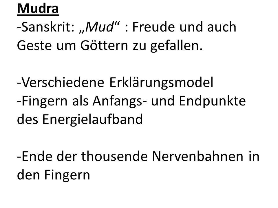 """Mudra -Sanskrit: """"Mud"""" : Freude und auch Geste um Göttern zu gefallen. -Verschiedene Erklärungsmodel -Fingern als Anfangs- und Endpunkte des Energiela"""