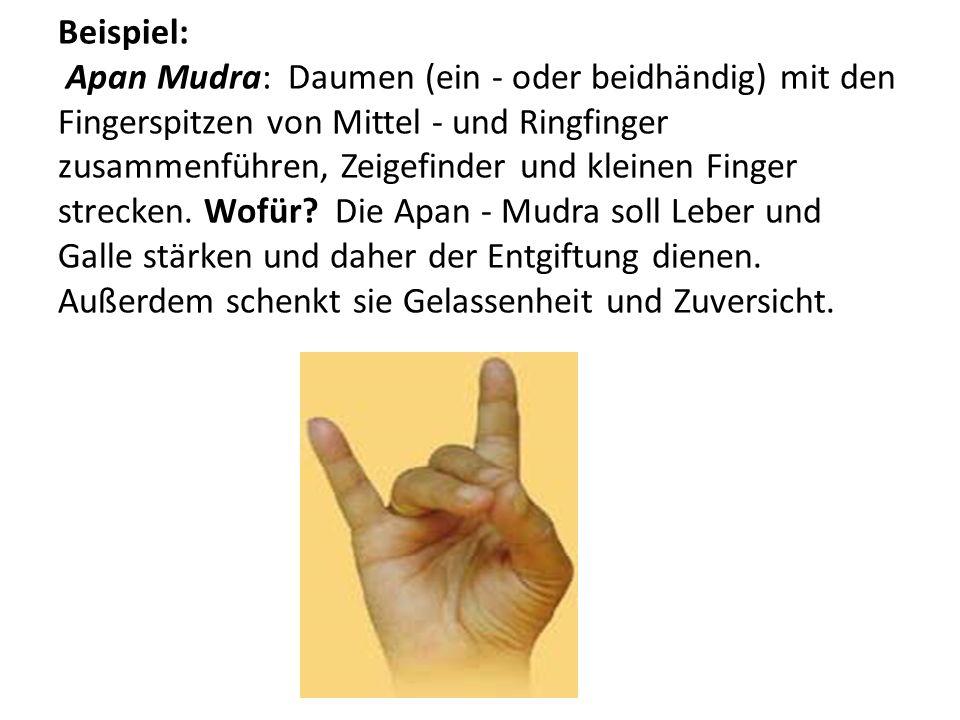 Beispiel: Apan Mudra: Daumen (ein - oder beidhändig) mit den Fingerspitzen von Mittel - und Ringfinger zusammenführen, Zeigefinder und kleinen Finger