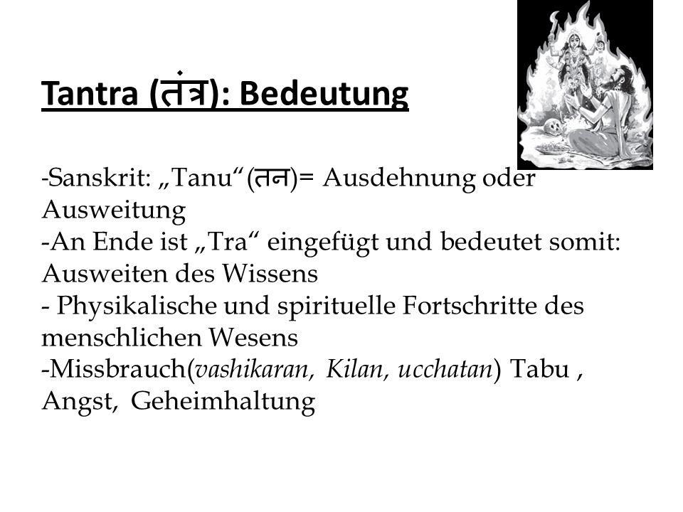 """Tantra ( तंत्र ): Bedeutung - Sanskrit: """"Tanu""""( तन )= Ausdehnung oder Ausweitung -An Ende ist """"Tra"""" eingefügt und bedeutet somit: Ausweiten des Wissen"""