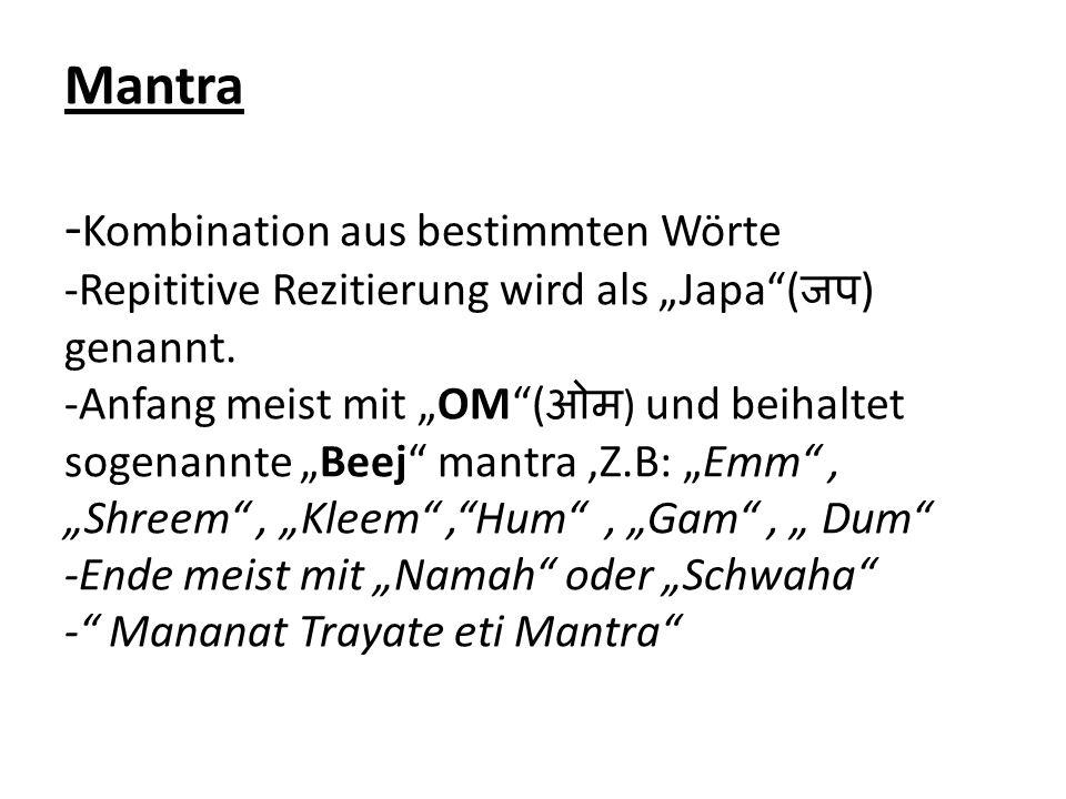 """Mantra - Kombination aus bestimmten Wörte -Repititive Rezitierung wird als """"Japa""""( जप ) genannt. -Anfang meist mit """"OM""""( ओम ) und beihaltet sogenannte"""