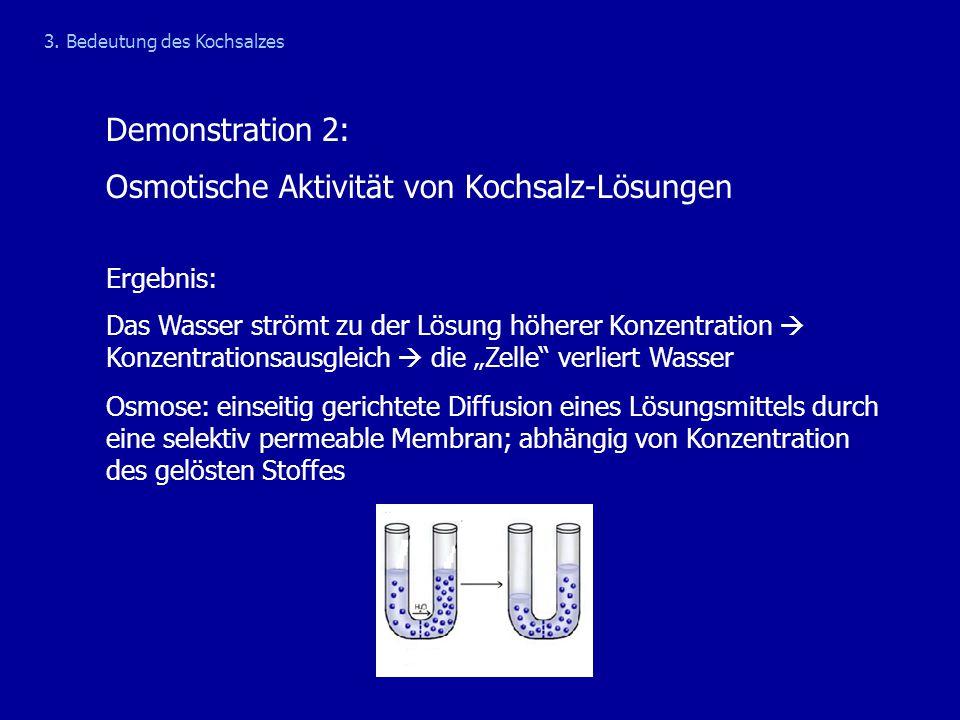 Demonstration 2: Osmotische Aktivität von Kochsalz-Lösungen 3. Bedeutung des Kochsalzes Ergebnis: Das Wasser strömt zu der Lösung höherer Konzentratio