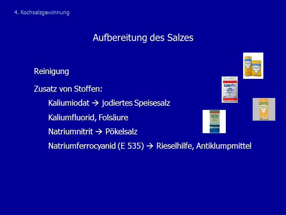 Aufbereitung des Salzes Reinigung Zusatz von Stoffen: Kaliumiodat  jodiertes Speisesalz Kaliumfluorid, Folsäure Natriumnitrit  Pökelsalz Natriumferr