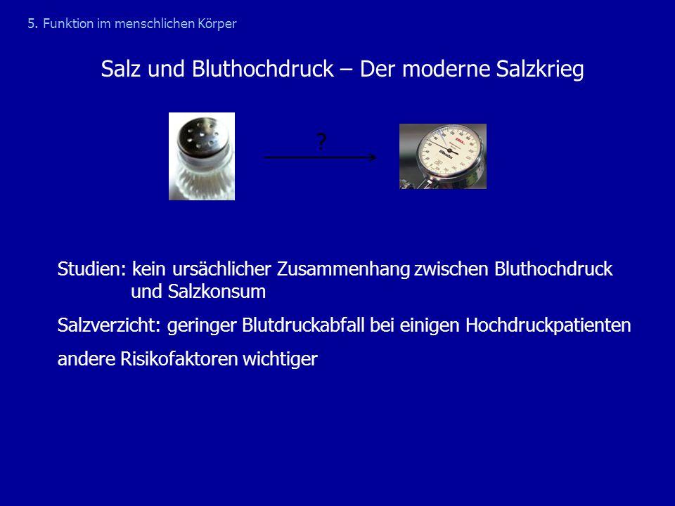 Salz und Bluthochdruck – Der moderne Salzkrieg Studien: kein ursächlicher Zusammenhang zwischen Bluthochdruck und Salzkonsum Salzverzicht: geringer Bl