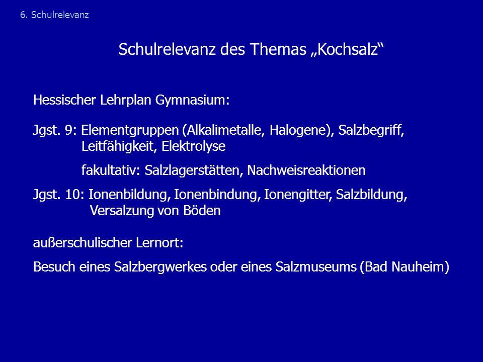 """Schulrelevanz des Themas """"Kochsalz"""" Hessischer Lehrplan Gymnasium: Jgst. 9: Elementgruppen (Alkalimetalle, Halogene), Salzbegriff, Leitfähigkeit, Elek"""