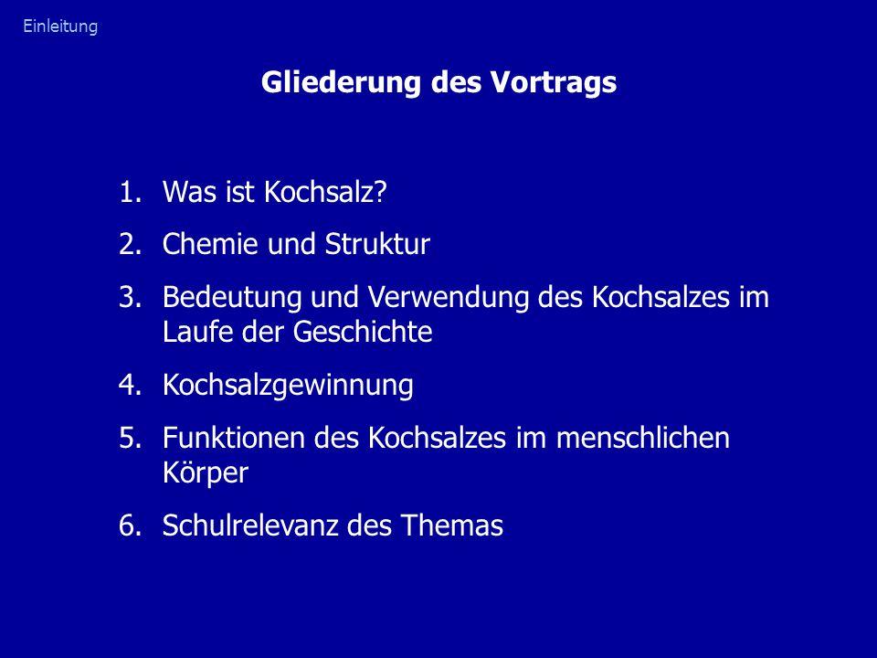 Gliederung des Vortrags 1.Was ist Kochsalz? 2.Chemie und Struktur 3.Bedeutung und Verwendung des Kochsalzes im Laufe der Geschichte 4.Kochsalzgewinnun
