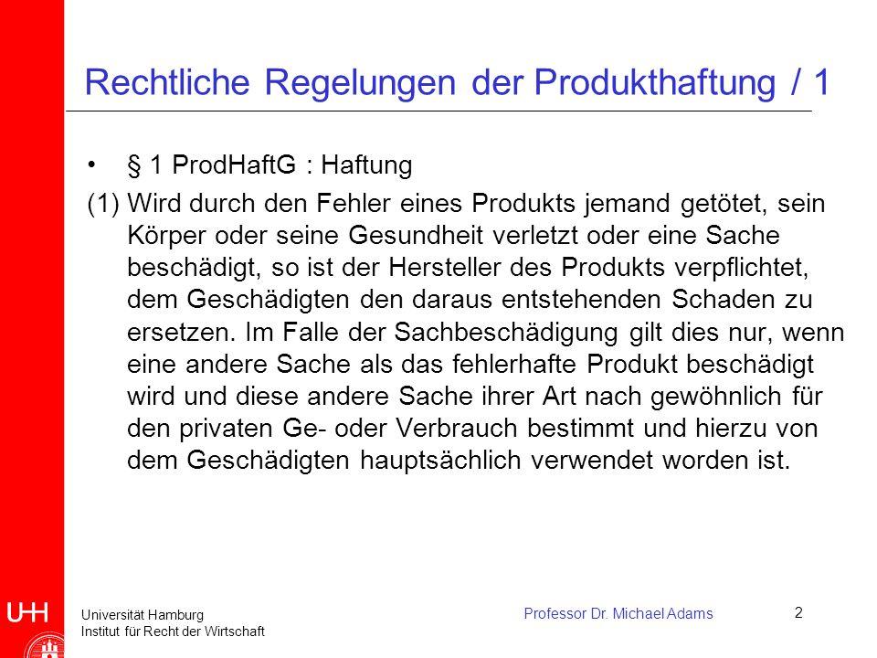 Universität Hamburg Institut für Recht der Wirtschaft Professor Dr. Michael Adams2 Rechtliche Regelungen der Produkthaftung / 1 § 1 ProdHaftG : Haftun