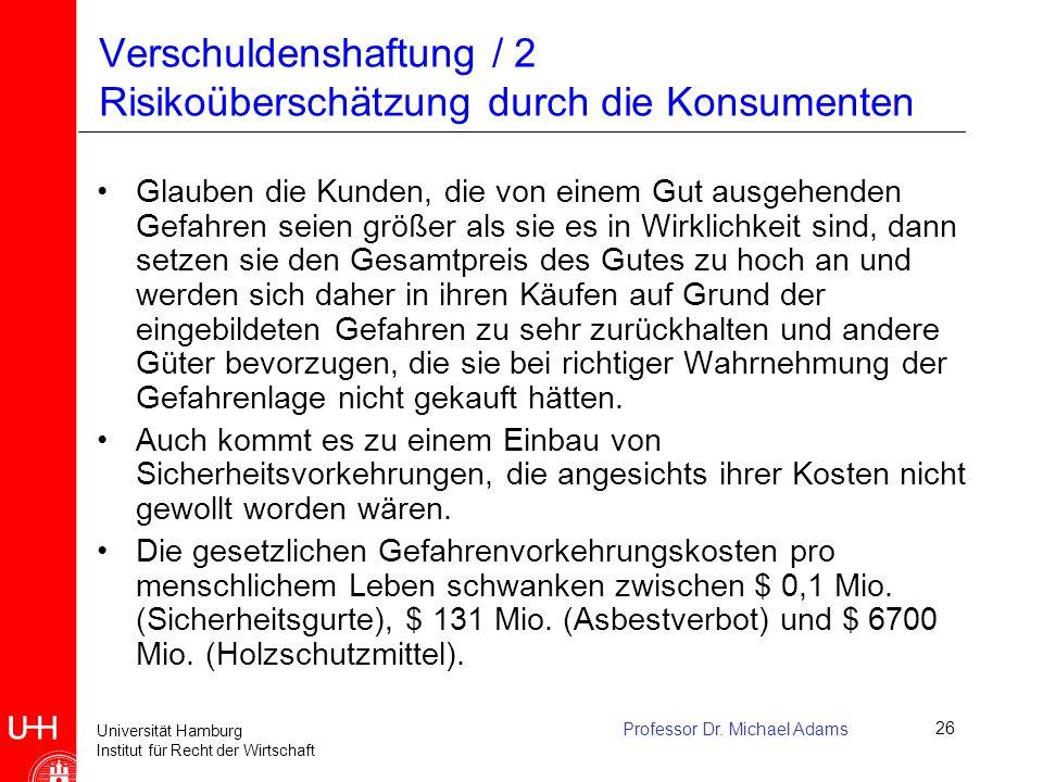 Universität Hamburg Institut für Recht der Wirtschaft Professor Dr. Michael Adams26 Verschuldenshaftung / 2 Risikoüberschätzung durch die Konsumenten