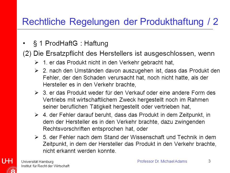 Universität Hamburg Institut für Recht der Wirtschaft Professor Dr. Michael Adams3 Rechtliche Regelungen der Produkthaftung / 2 § 1 ProdHaftG : Haftun