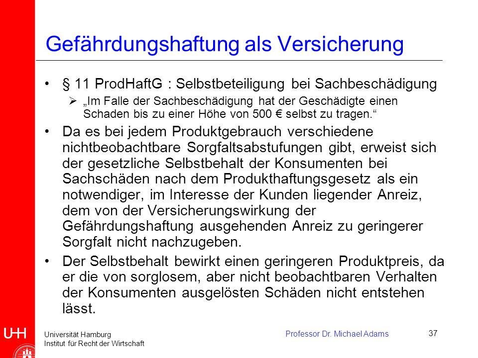 Universität Hamburg Institut für Recht der Wirtschaft Professor Dr. Michael Adams37 Gefährdungshaftung als Versicherung § 11 ProdHaftG : Selbstbeteili