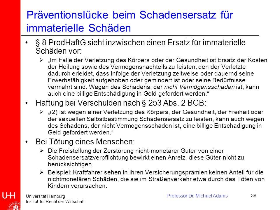 Universität Hamburg Institut für Recht der Wirtschaft Professor Dr. Michael Adams38 Präventionslücke beim Schadensersatz für immaterielle Schäden § 8