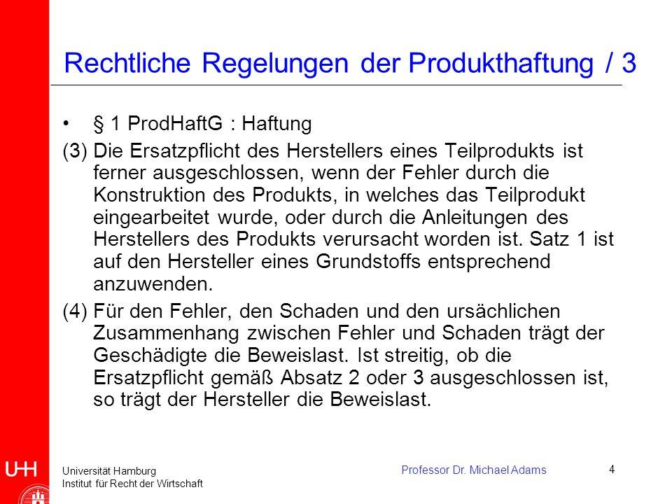 Universität Hamburg Institut für Recht der Wirtschaft Professor Dr. Michael Adams4 Rechtliche Regelungen der Produkthaftung / 3 § 1 ProdHaftG : Haftun