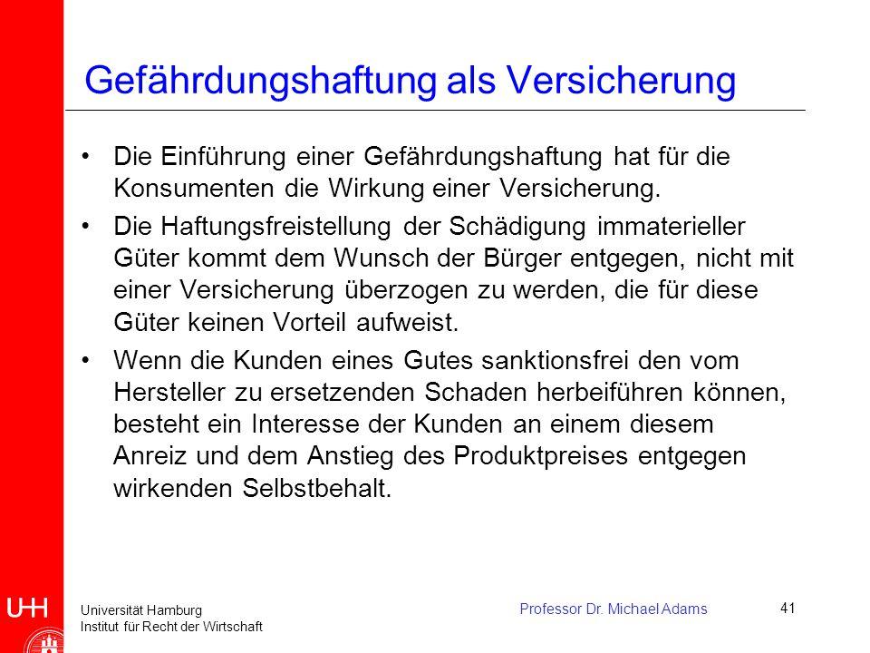 Universität Hamburg Institut für Recht der Wirtschaft Professor Dr. Michael Adams41 Gefährdungshaftung als Versicherung Die Einführung einer Gefährdun