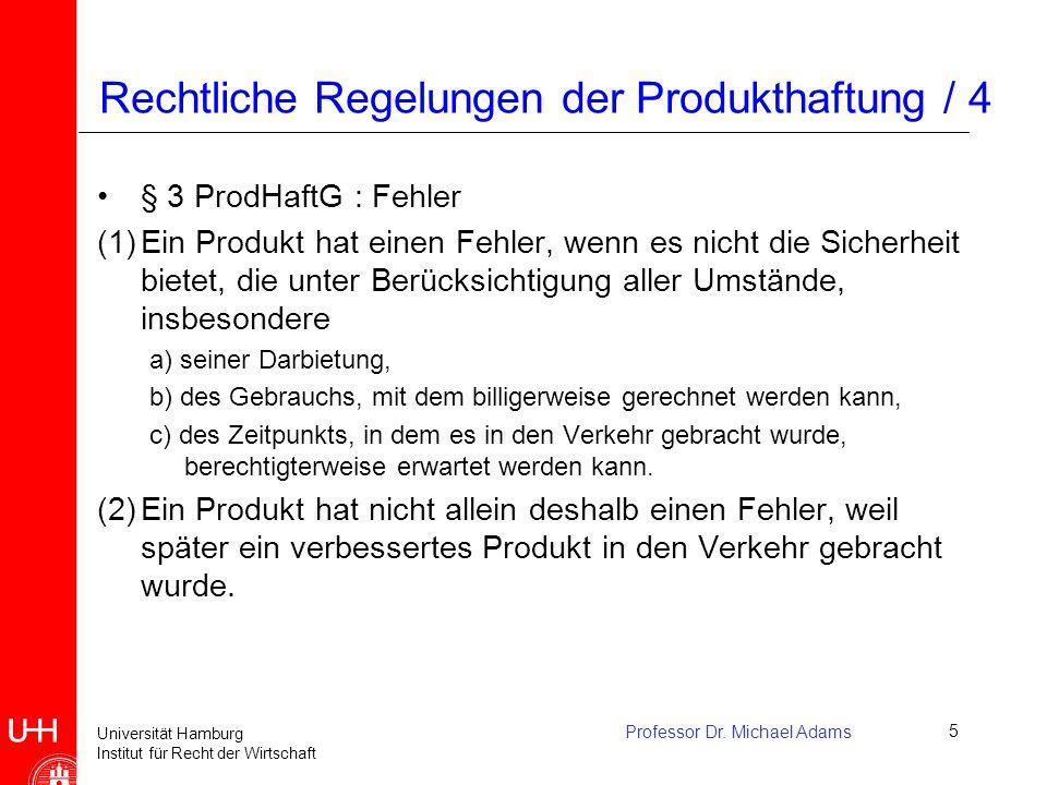 Universität Hamburg Institut für Recht der Wirtschaft Professor Dr. Michael Adams5 Rechtliche Regelungen der Produkthaftung / 4 § 3 ProdHaftG : Fehler
