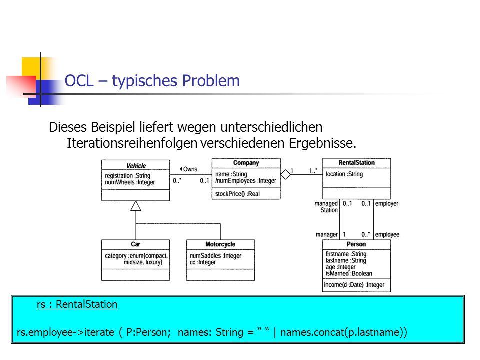 OCL – typisches Problem Dieses Beispiel liefert wegen unterschiedlichen Iterationsreihenfolgen verschiedenen Ergebnisse. rs : RentalStation rs.employe