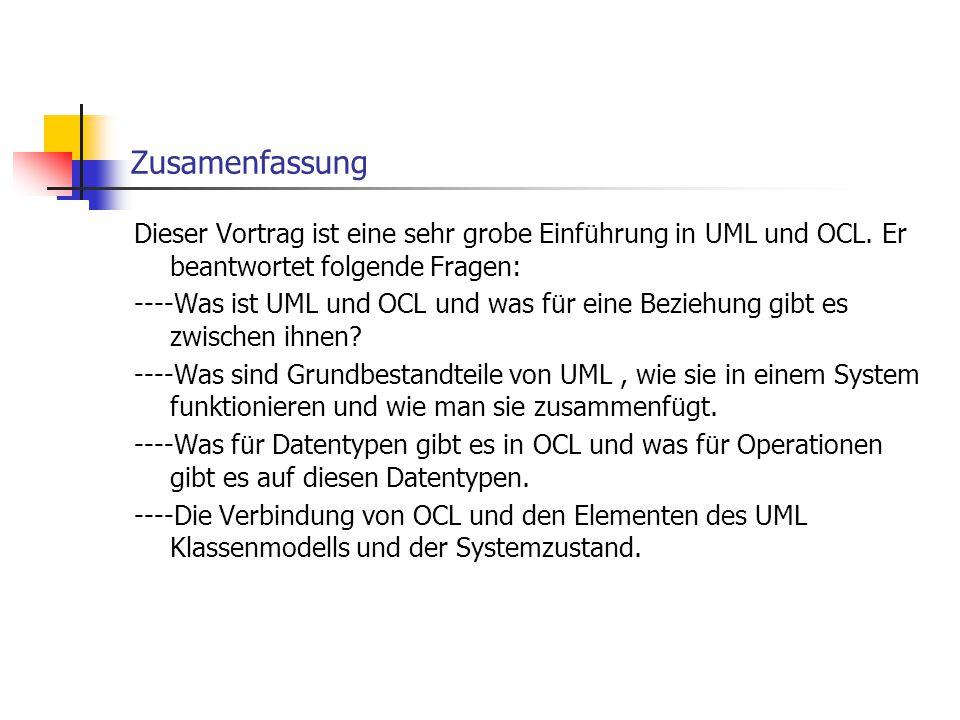 Zusamenfassung Dieser Vortrag ist eine sehr grobe Einf ü hrung in UML und OCL. Er beantwortet folgende Fragen: ----Was ist UML und OCL und was f ü r e