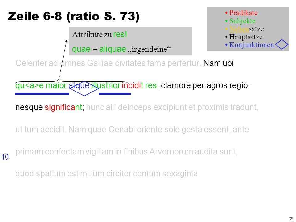 39 Zeile 6-8 (ratio S. 73) Celeriter ad omnes Galliae civitates fama perfertur.