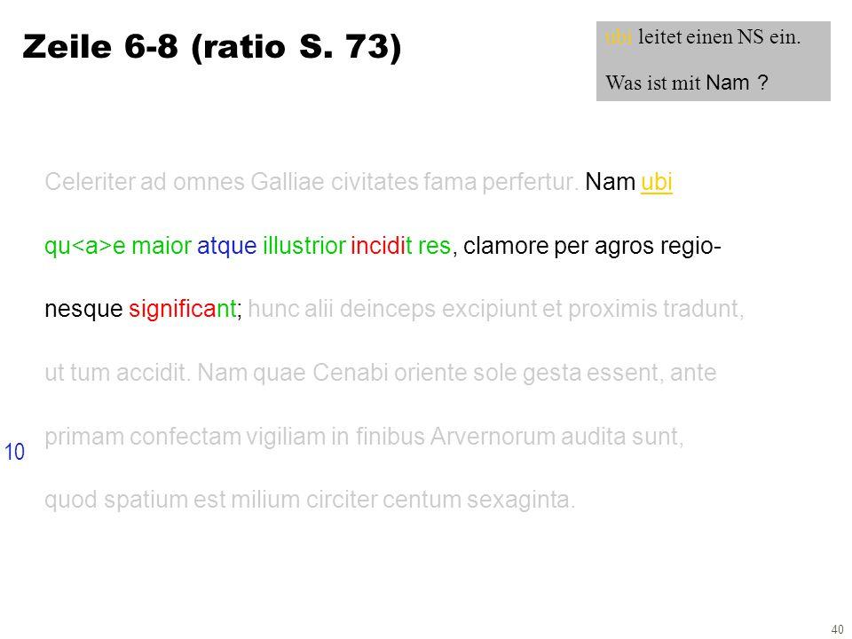 40 Zeile 6-8 (ratio S. 73) Celeriter ad omnes Galliae civitates fama perfertur.