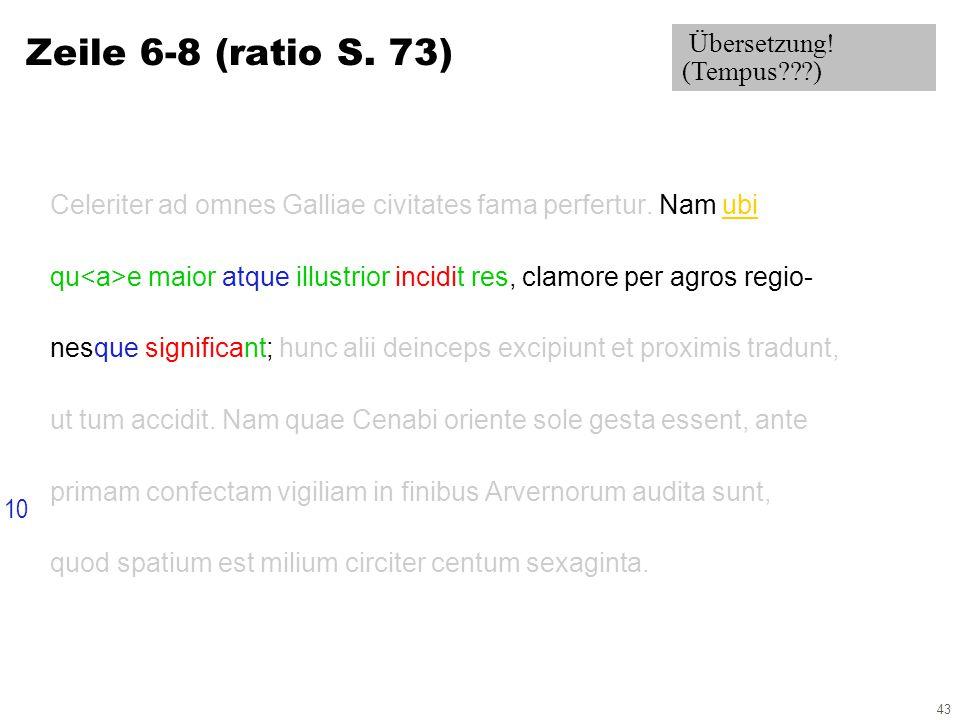43 Zeile 6-8 (ratio S. 73) Celeriter ad omnes Galliae civitates fama perfertur.