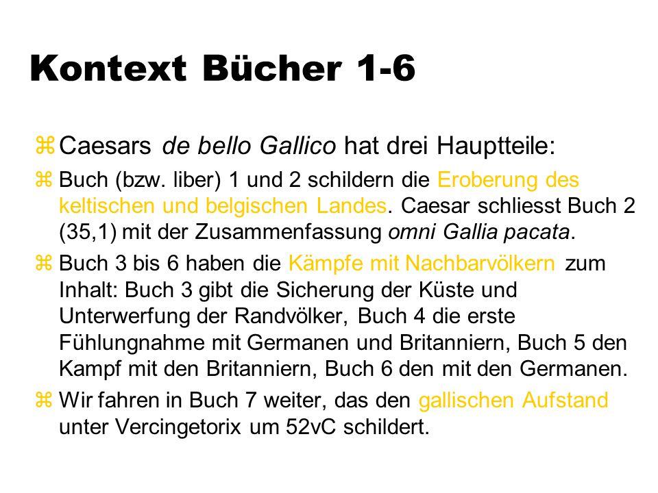 Kontext Bücher 1-6 zCaesars de bello Gallico hat drei Hauptteile: zBuch (bzw.