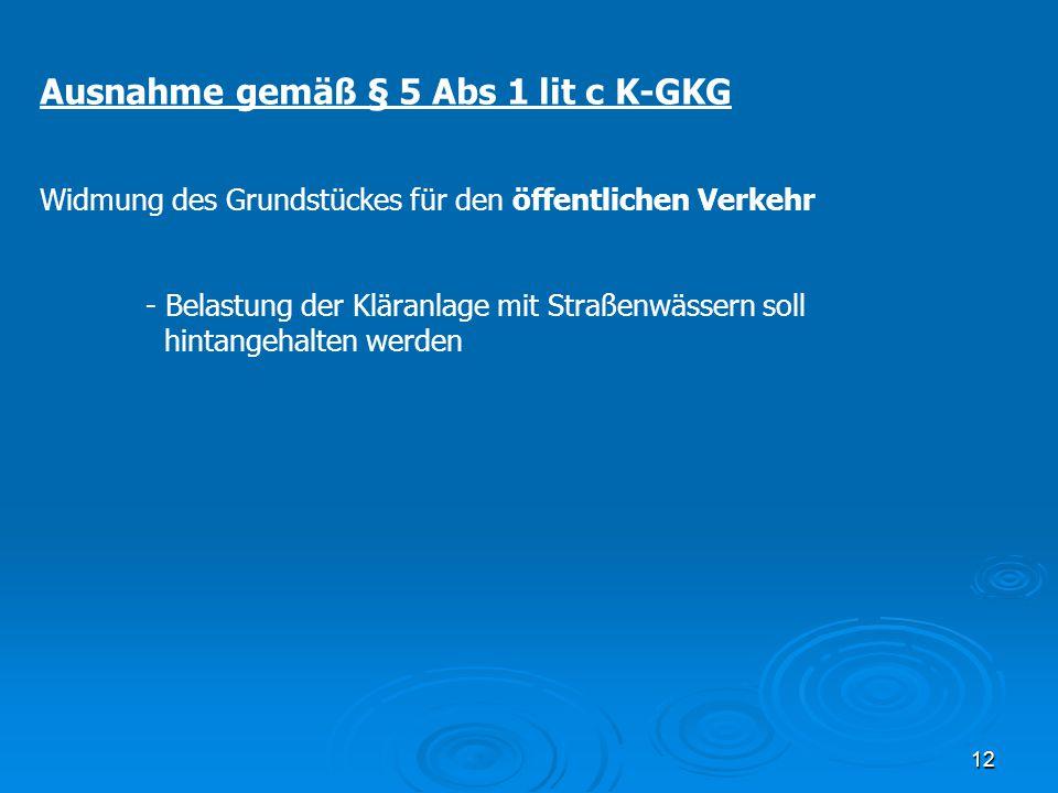 12 Ausnahme gemäß § 5 Abs 1 lit c K-GKG Widmung des Grundstückes für den öffentlichen Verkehr - Belastung der Kläranlage mit Straßenwässern soll hinta