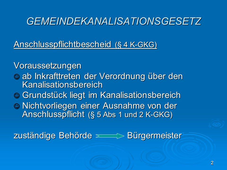 2 GEMEINDEKANALISATIONSGESETZ Anschlusspflichtbescheid (§ 4 K-GKG) Voraussetzungen ab Inkrafttreten der Verordnung über den Kanalisationsbereich ab In