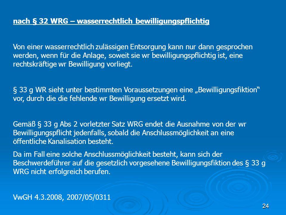 24 nach § 32 WRG – wasserrechtlich bewilligungspflichtig Von einer wasserrechtlich zulässigen Entsorgung kann nur dann gesprochen werden, wenn für die
