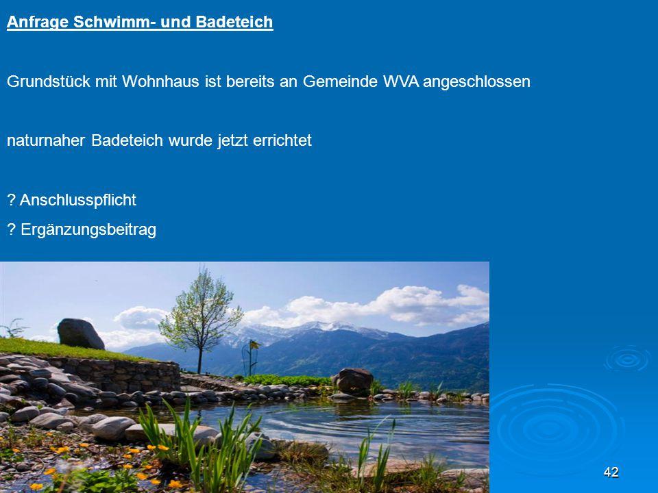 42 Anfrage Schwimm- und Badeteich Grundstück mit Wohnhaus ist bereits an Gemeinde WVA angeschlossen naturnaher Badeteich wurde jetzt errichtet ? Ansch