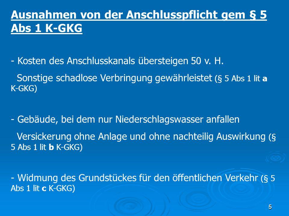 5 Ausnahmen von der Anschlusspflicht gem § 5 Abs 1 K-GKG - Kosten des Anschlusskanals übersteigen 50 v. H. Sonstige schadlose Verbringung gewährleiste