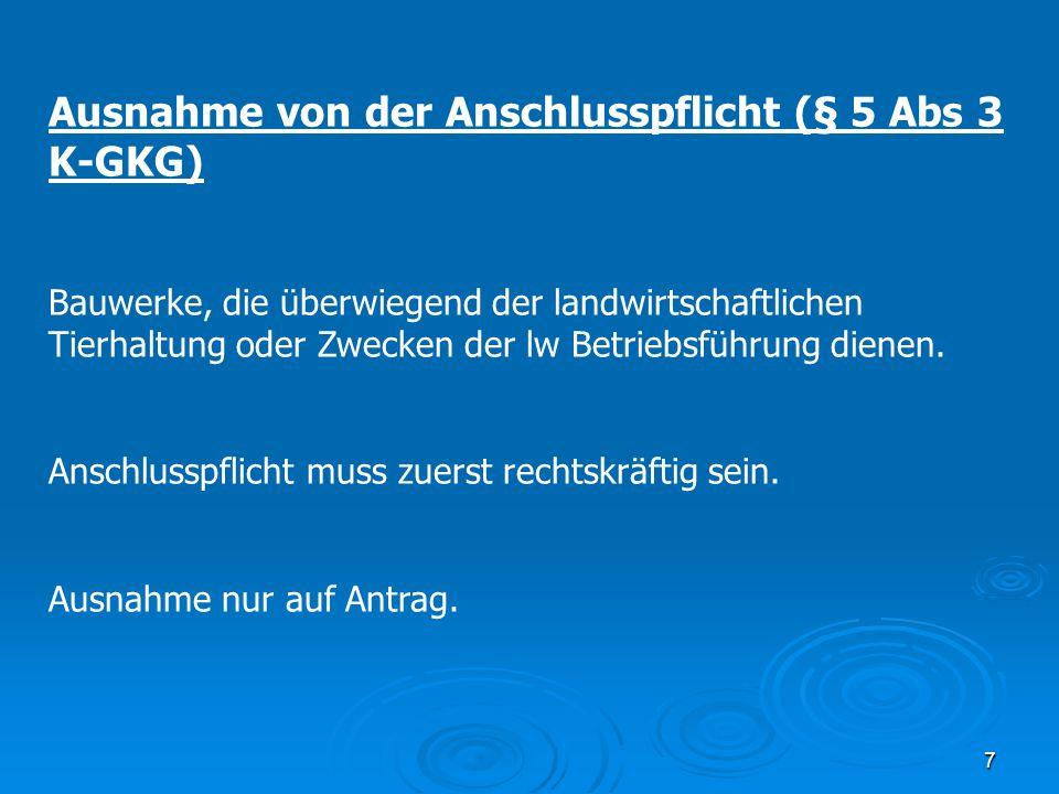7 Ausnahme von der Anschlusspflicht (§ 5 Abs 3 K-GKG) Bauwerke, die überwiegend der landwirtschaftlichen Tierhaltung oder Zwecken der lw Betriebsführu