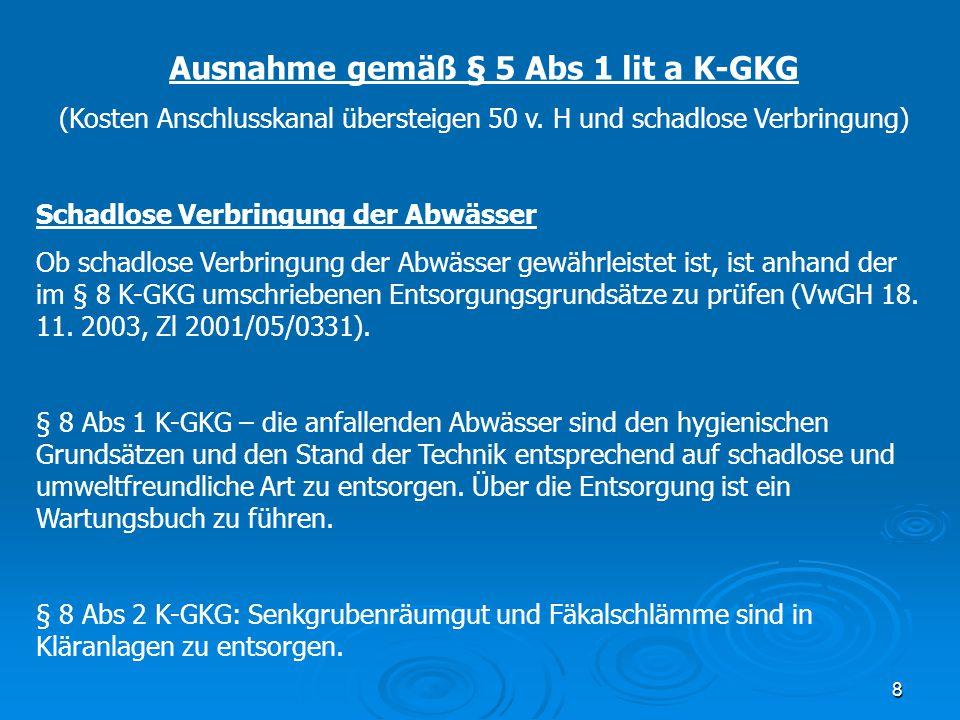 8 Ausnahme gemäß § 5 Abs 1 lit a K-GKG (Kosten Anschlusskanal übersteigen 50 v. H und schadlose Verbringung) Schadlose Verbringung der Abwässer Ob sch