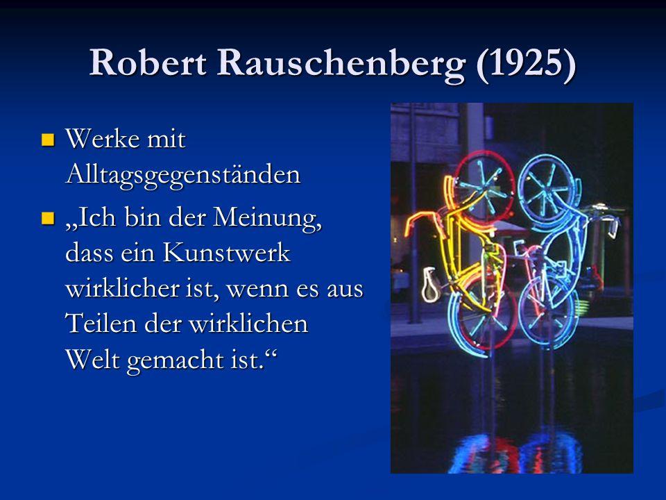 """Robert Rauschenberg (1925) Werke mit Alltagsgegenständen Werke mit Alltagsgegenständen """"Ich bin der Meinung, dass ein Kunstwerk wirklicher ist, wenn e"""
