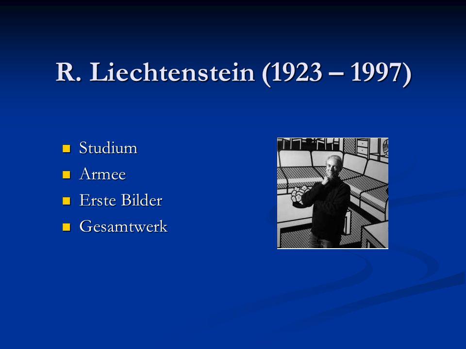 R. Liechtenstein (1923 – 1997) Studium Studium Armee Armee Erste Bilder Erste Bilder Gesamtwerk Gesamtwerk