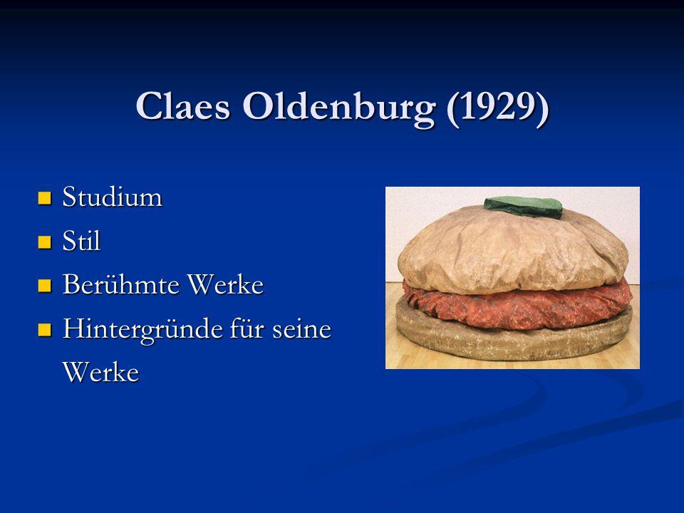 Claes Oldenburg (1929) Studium Studium Stil Stil Berühmte Werke Berühmte Werke Hintergründe für seine Hintergründe für seineWerke
