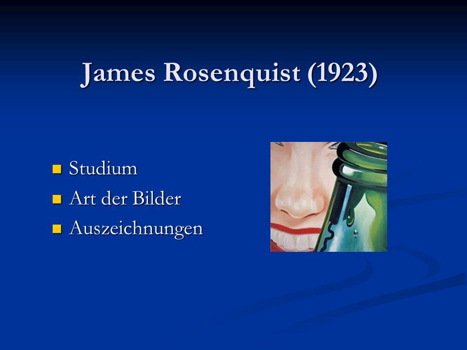 James Rosenquist (1923) Studium Studium Art der Bilder Art der Bilder Auszeichnungen Auszeichnungen