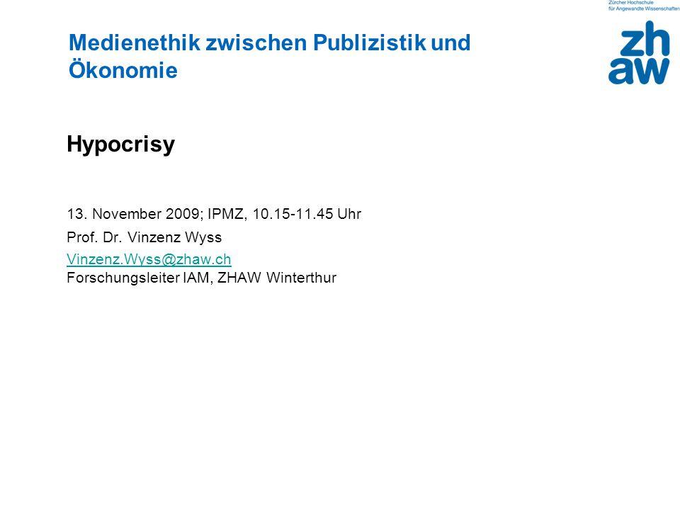 Hypocrisy 13. November 2009; IPMZ, 10.15-11.45 Uhr Prof. Dr. Vinzenz Wyss Vinzenz.Wyss@zhaw.ch Vinzenz.Wyss@zhaw.ch Forschungsleiter IAM, ZHAW Wintert