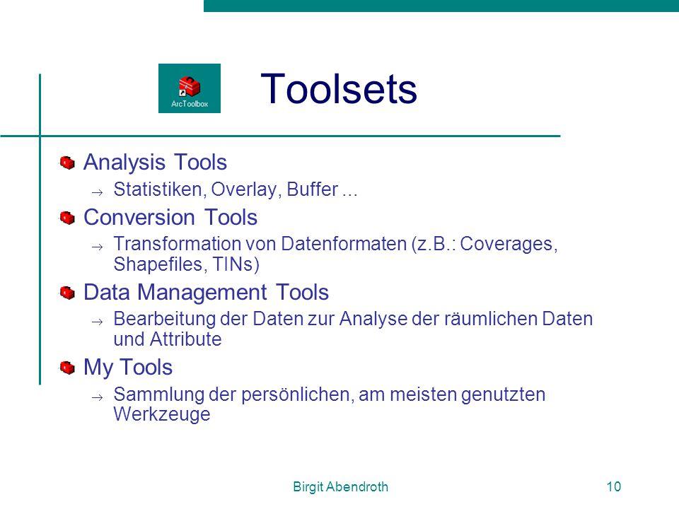 Birgit Abendroth10 Toolsets Analysis Tools  Statistiken, Overlay, Buffer... Conversion Tools  Transformation von Datenformaten (z.B.: Coverages, Sha