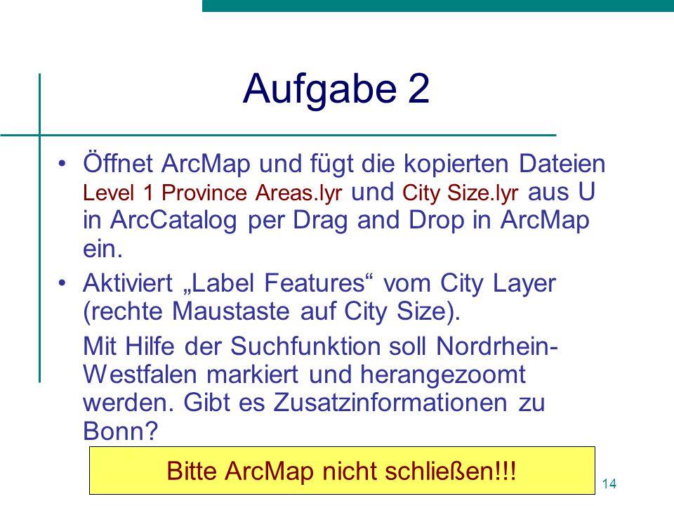 Birgit Abendroth14 Aufgabe 2 Öffnet ArcMap und fügt die kopierten Dateien Level 1 Province Areas.lyr und City Size.lyr aus U in ArcCatalog per Drag an