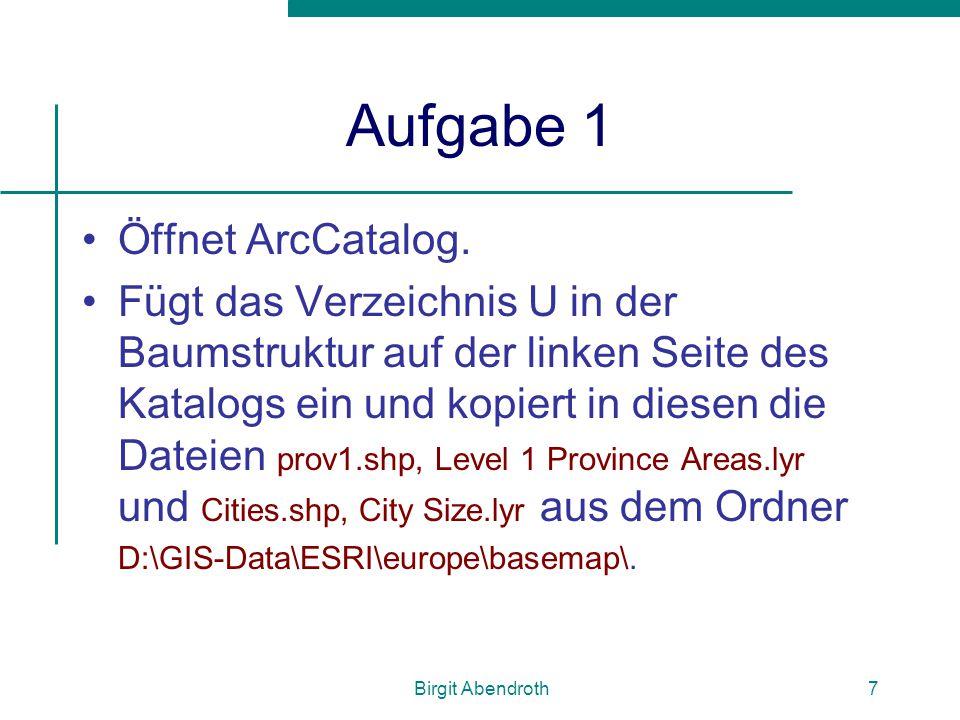 Birgit Abendroth8 ArcMap Datenerfassung Herstellen und Bearbeiten von Karten (2-dimensionale Darstellung) Geographische Datenanalyse mittels  der Layerstruktur  den Beziehungen zwischen den einzelnen Elementen  Diagrammdarstellungen Präsentation der Ergebnisse