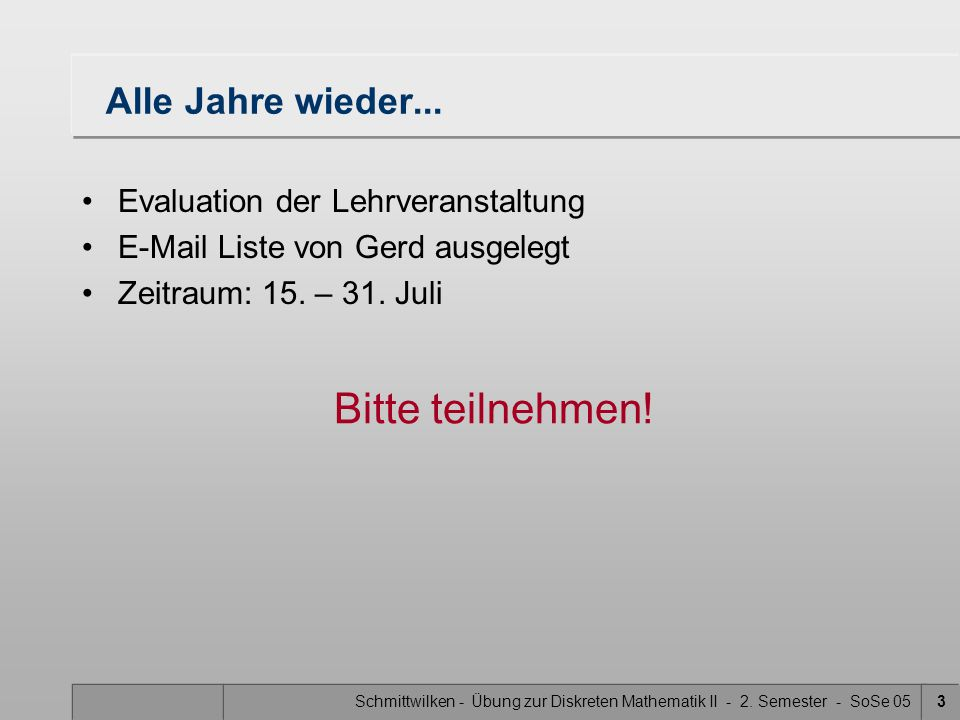 Schmittwilken - Übung zur Diskreten Mathematik II - 2. Semester - SoSe 053 Alle Jahre wieder... Evaluation der Lehrveranstaltung E-Mail Liste von Gerd