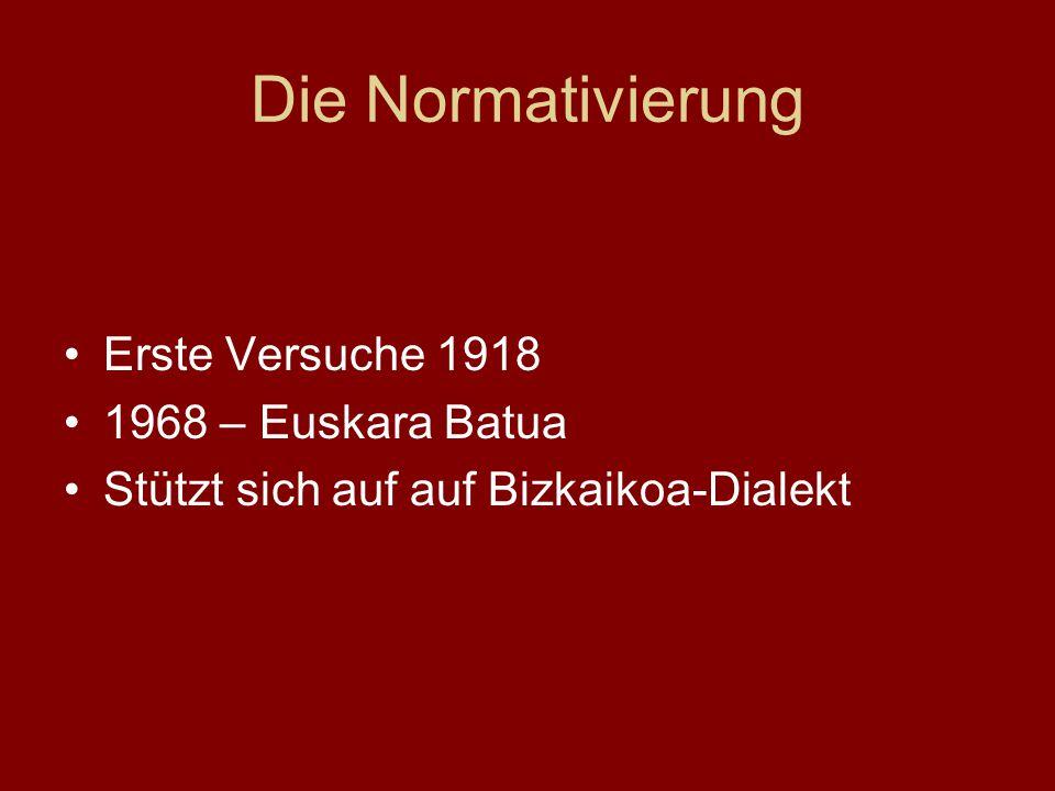 Die Normativierung Erste Versuche 1918 1968 – Euskara Batua Stützt sich auf auf Bizkaikoa-Dialekt
